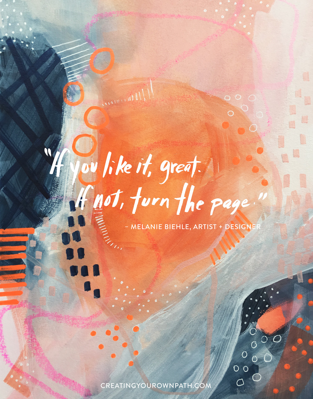 If you like it, great. If not, turn the page. Melanie Biehle Artist and Designer on the Creating Your Own Path podcast, April 13, 2017