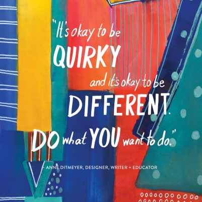Anne Ditmeyer Editorial Art for the Creating Your Own Path podcast. Quote It's okay to be quirky and it's okay to be different. Do what you want to do. Melanie Biehle 2017 Artist Resident.