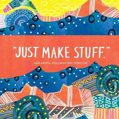 Just Make Stuff quote from documentary director Sami Abdou. Editorial and Product collage Illustration by Melanie Biehle for Creating Your Own Path.